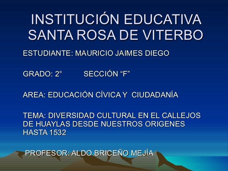 """INSTITUCIÓN EDUCATIVA SANTA ROSA DE VITERBO ESTUDIANTE: MAURICIO JAIMES DIEGO GRADO: 2°  SECCIÓN """"F"""" AREA: EDUCACIÓN CÍVIC..."""