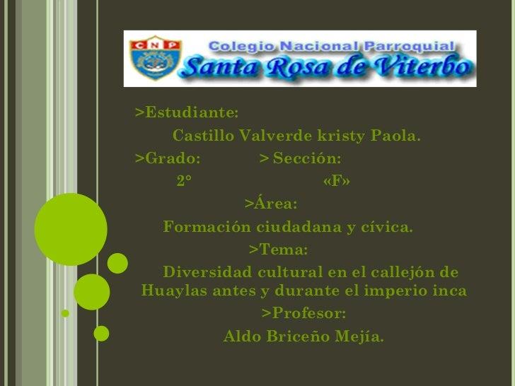 >Estudiante:  Castillo Valverde kristy Paola. >Grado:  > Sección: 2°  «F» >Área: Formación ciudadana y cívica. >Tema: Dive...