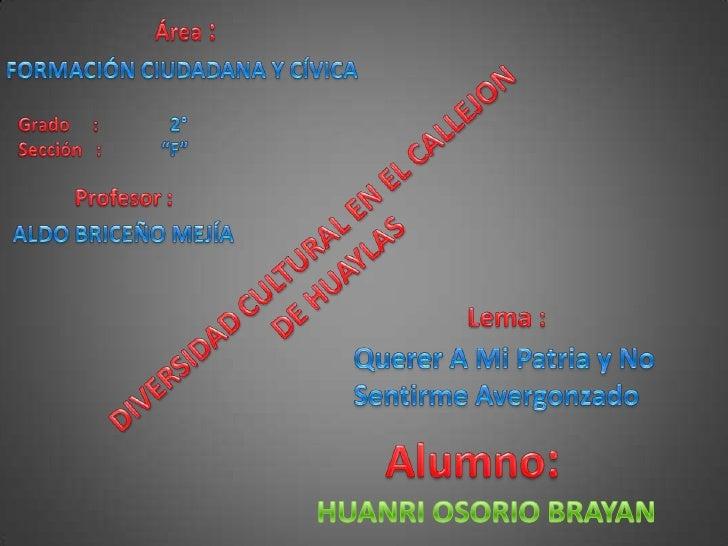 """Área :<br />FORMACIÓN CIUDADANA Y CÍVICA<br />Grado     :    Sección   : <br />  2°<br />""""F""""<br />Profesor :<br />ALDO BRI..."""