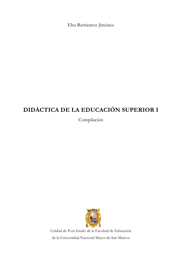 Elsa Barrientos Jiménez     DIDÁCTICA DE LA EDUCACIÓN SUPERIOR I                        Compilación            Unidad de P...