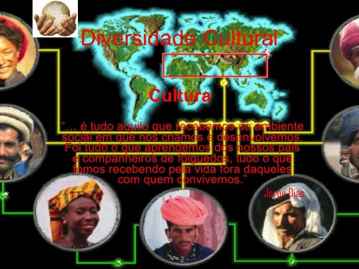 """Diversidade Cultural Cultura   """"…  é tudo aquilo que recebemos do ambiente social em que nos criamos e desenvolvemos. Foi ..."""