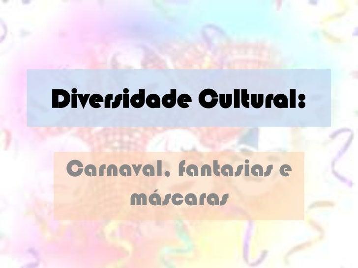 Diversidade Cultural: Carnaval, fantasias e      máscaras