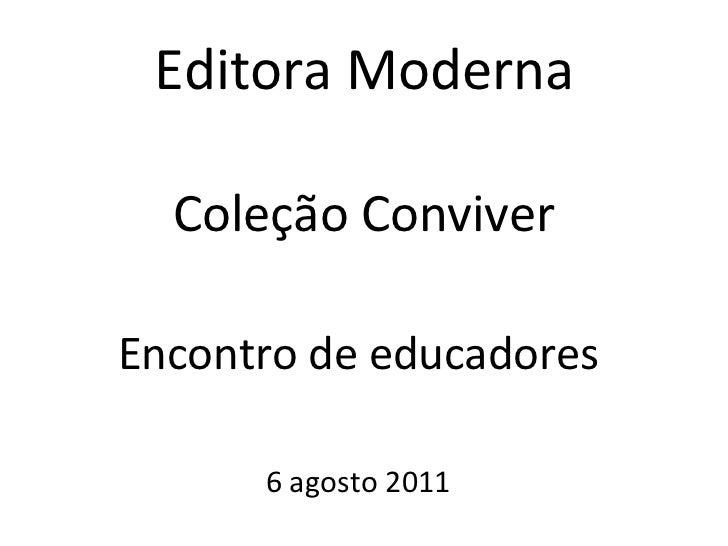 Editora Moderna Coleção Conviver Encontro de educadores 6 agosto 2011