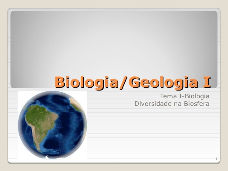 Biologia/Geologia I                 Tema I-Biologia         Diversidade na Biosfera                                   1