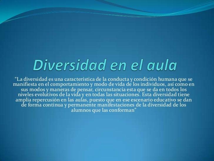 """Diversidad en el aula<br />""""La diversidad es una característica de la conducta y condición humana que se manifiesta en el ..."""