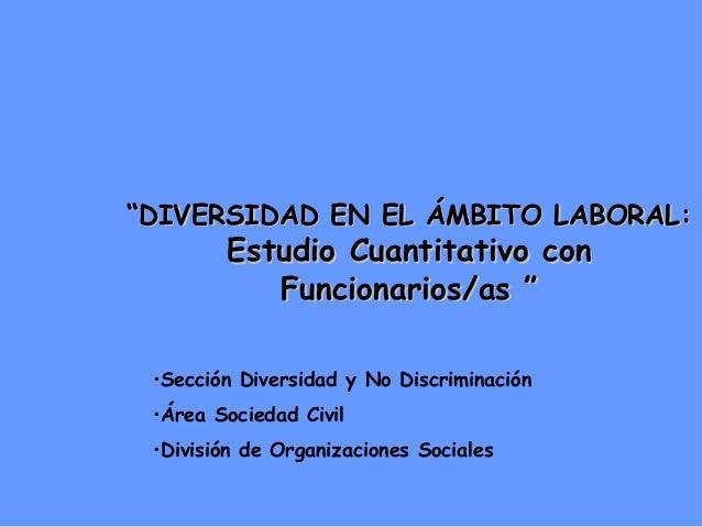 """""""""""DIVERSIDAD EN EL ÁMBITO LABORAL:DIVERSIDAD EN EL ÁMBITO LABORAL: Estudio Cuantitativo conEstudio Cuantitativo con Funcio..."""