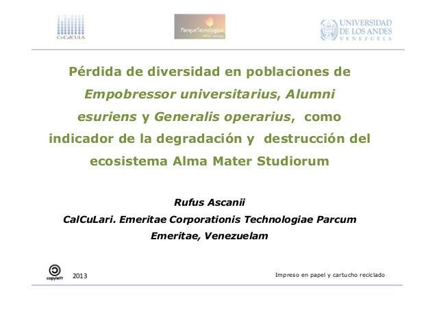 Pérdida de diversidad en poblaciones deEmpobressor universitarius, Alumniesuriens y Generalis operarius, comoindicador de ...