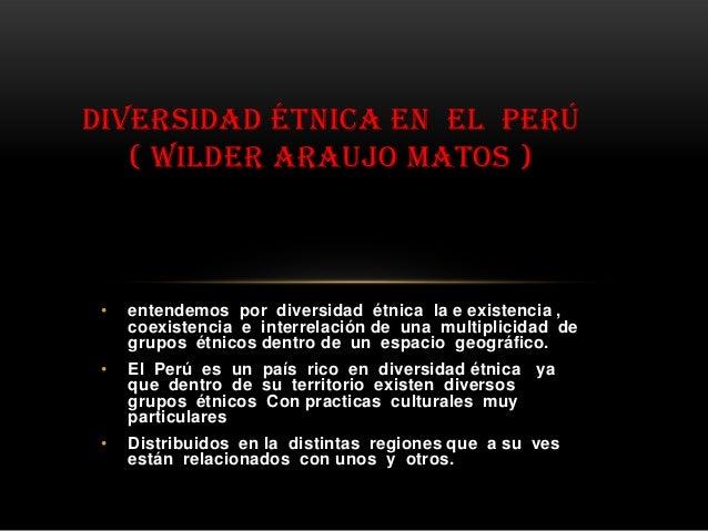 • entendemos por diversidad étnica la e existencia , coexistencia e interrelación de una multiplicidad de grupos étnicos d...