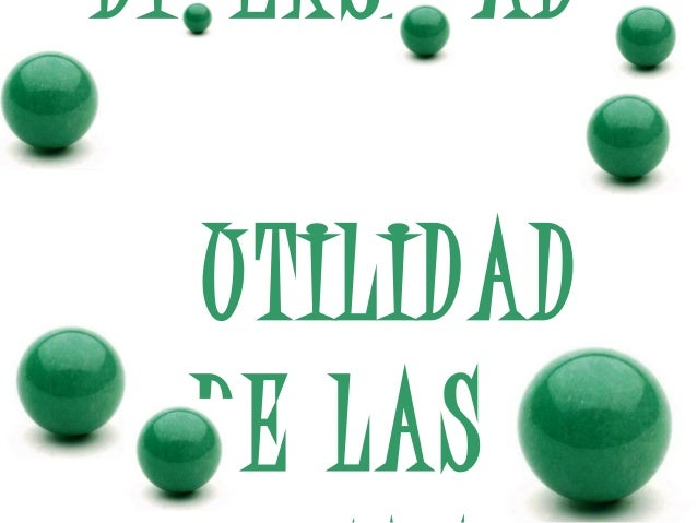 DIVERSIDADY   UTILIDAD   DE LAS