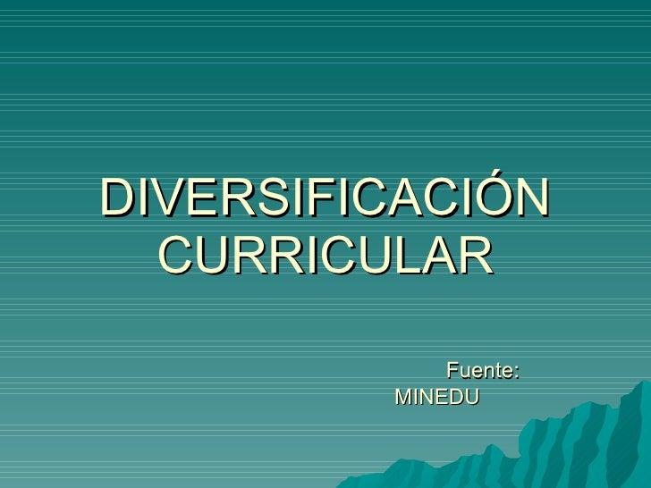 DIVERSIFICACIÓN CURRICULAR Fuente: MINEDU
