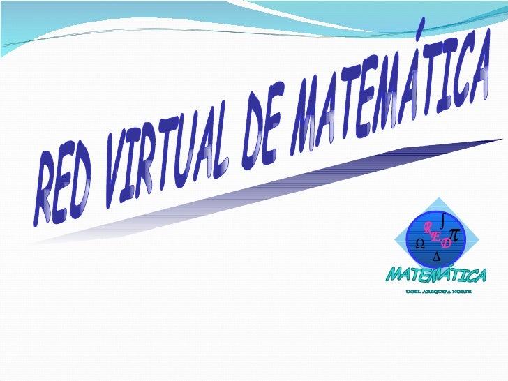 RED VIRTUAL DE MATEMÁTICA R MATEMÁTICA E D UGEL AREQUIPA NORTE