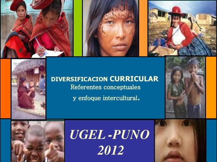 DIVERSIFICACION CURRICULAR     Referentes conceptuales                           .     y enfoque intercultural    UGEL -PU...