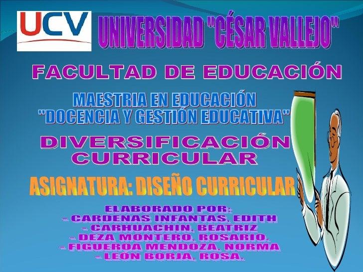 """DIVERSIFICACIÓN CURRICULAR UNIVERSIDAD """"CÉSAR VALLEJO"""" FACULTAD DE EDUCACIÓN MAESTRIA EN EDUCACIÓN """"DOCENCI..."""