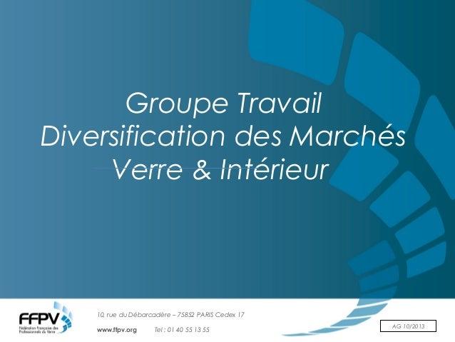 10, rue du Débarcadère – 75852 PARIS Cedex 17 www.ffpv.org Tel : 01 40 55 13 55 AG 10/2013 Groupe Travail Diversification ...