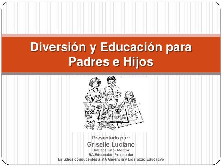 Presentado por:<br />Griselle Luciano<br />Subject Tutor Mentor<br />BA Educación Preescolar<br />Estudios conducentes a M...