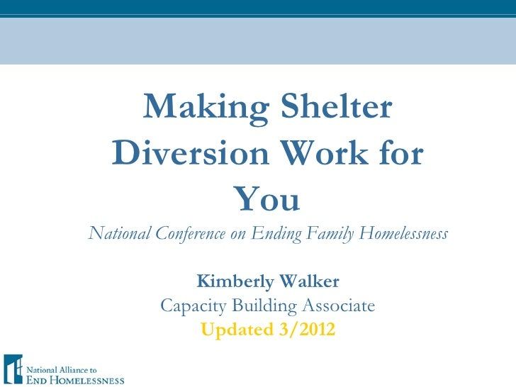 Making Shelter   Diversion Work for          YouNational Conference on Ending Family Homelessness             Kimberly Wal...