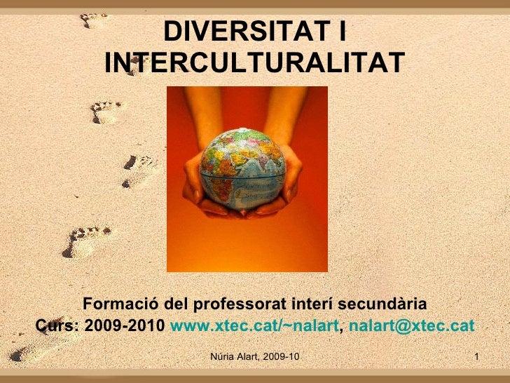 DIVERSITAT I INTERCULTURALITAT Formació del professorat interí secundària Curs: 2009-2010  www.xtec.cat/~nalart ,  [email_...
