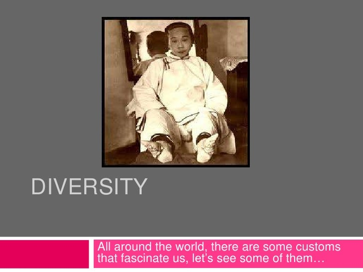 DIVERSITY<br />Allaroundtheworld, there are somecustomsthatfascinateus, let'sseesome of them…<br />