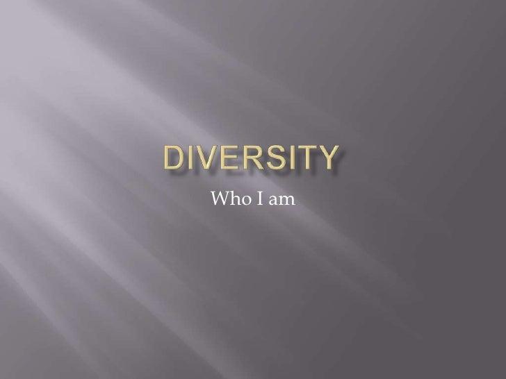 Diversity<br />Who I am<br />