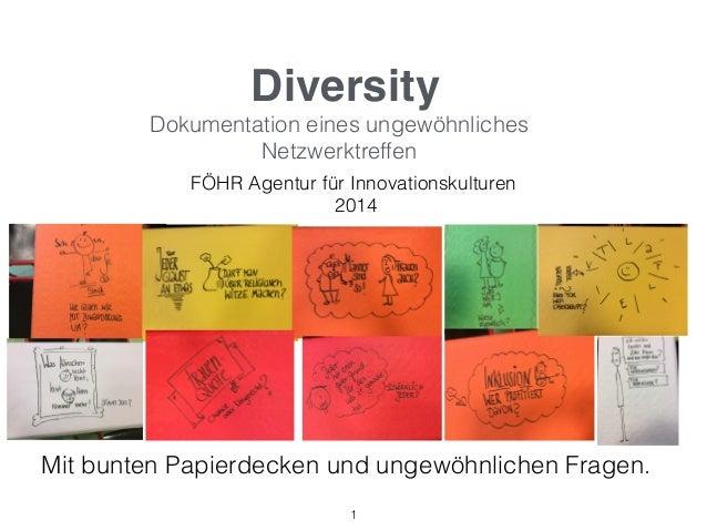Diversity Dokumentation eines ungewöhnliches Netzwerktreffen FÖHR Agentur für Innovationskulturen 2014 1 Mit bunten Papier...