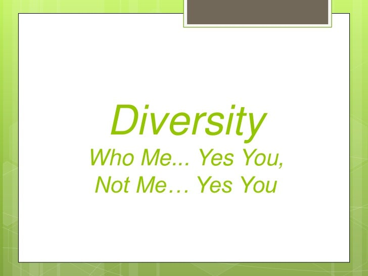 DiversityWho Me... Yes You,Not Me… Yes You