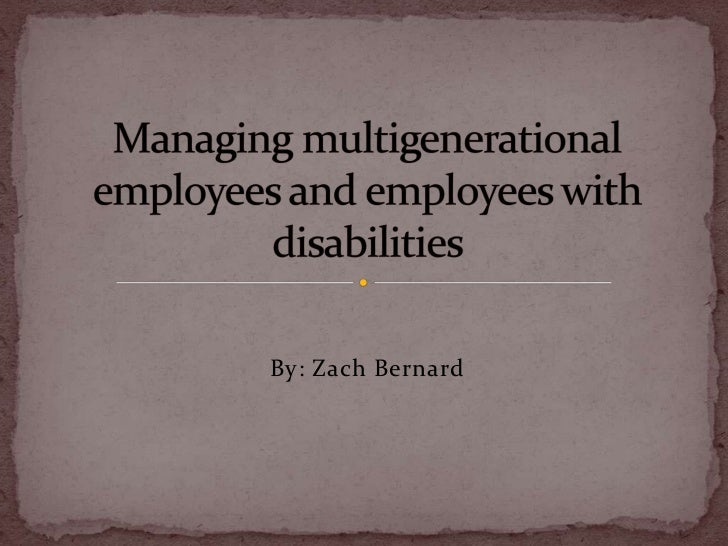 Managing a multi generational workforce and employees with disabilities