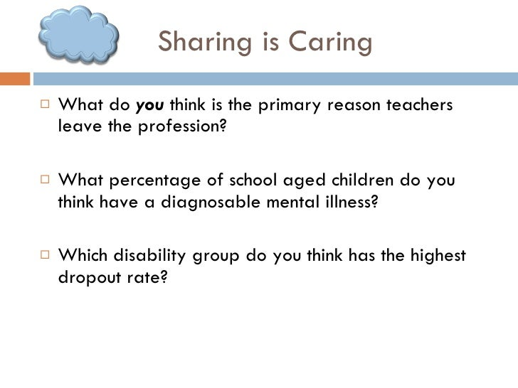 Sharing is Caring <ul><li>What do  you  think is the primary reason teachers leave the profession? </li></ul><ul><li>What ...