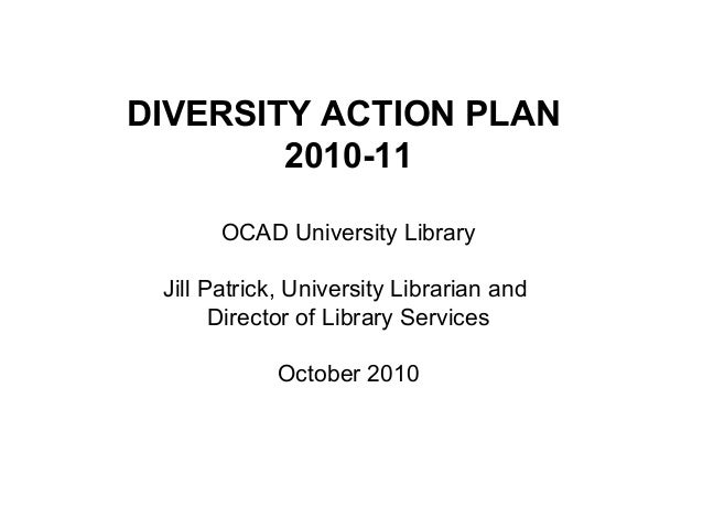 DIVERSITY ACTION PLAN 2010-11 OCAD University Library Jill Patrick, University Librarian and Director of Library Services ...