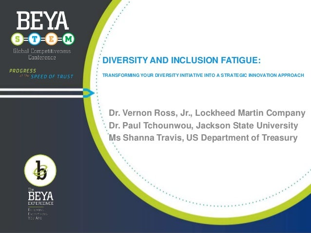 DIVERSITY AND INCLUSION FATIGUE: TRANSFORMING YOUR DIVERSITY INITIATIVE INTO A STRATEGIC INNOVATION APPROACH  Dr. Vernon R...