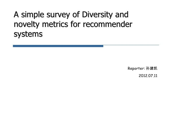 A simple survey of Diversity andnovelty metrics for recommendersystems                              Reporter: 孙建凯         ...