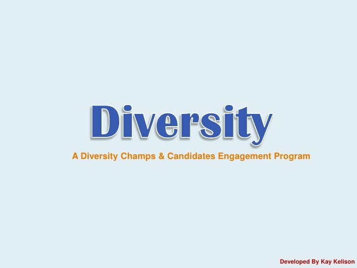 A Diversity Champs & Candidates Engagement Program                                           Developed By Kay Kelison