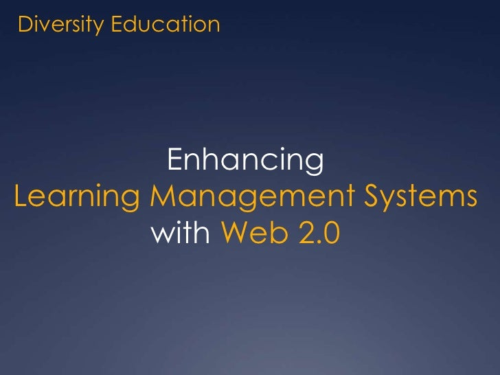 Diversity Education<br />Enhancing<br />Learning Management Systems <br />with Web 2.0 <br />
