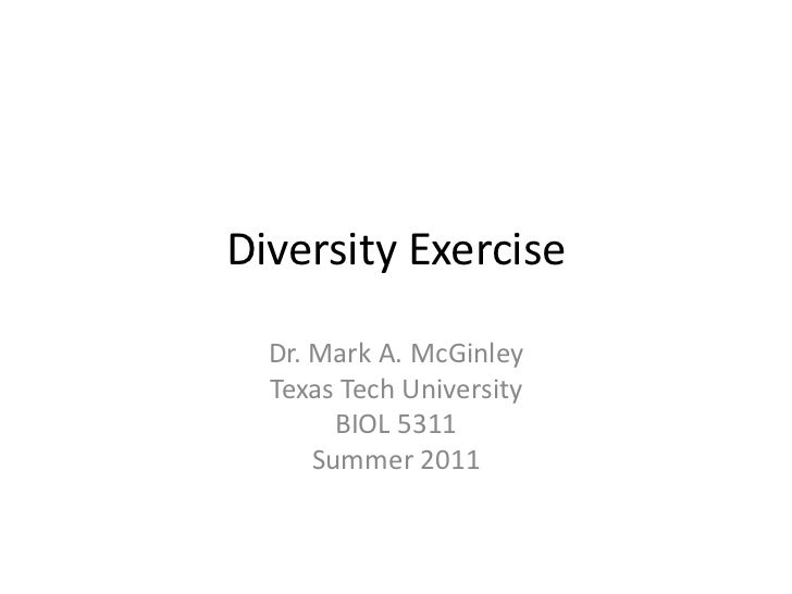 Diversity Exercise<br />Dr. Mark A. McGinley<br />Texas Tech University<br />BIOL 5311<br />Summer 2011<br />