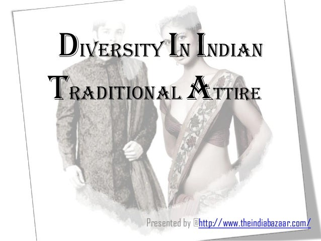 Diversity in Indian Traditional attire Presented by @http://www.theindiabazaar.com/