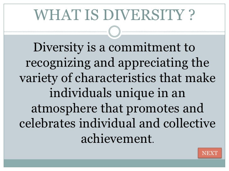 WHAT IS DIVERSITY ?  Diversity is a commitment to recognizing and appreciating thevariety of characteristics that make    ...