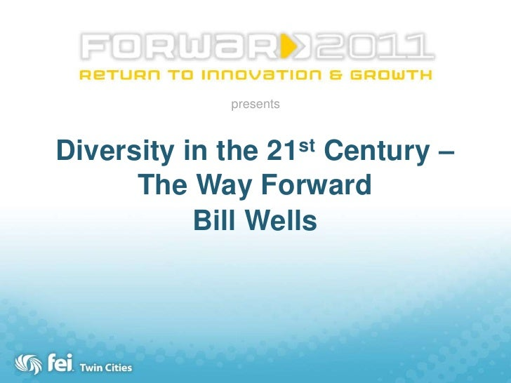 presents<br />Diversity in the 21st Century – The Way Forward<br />Bill Wells<br />