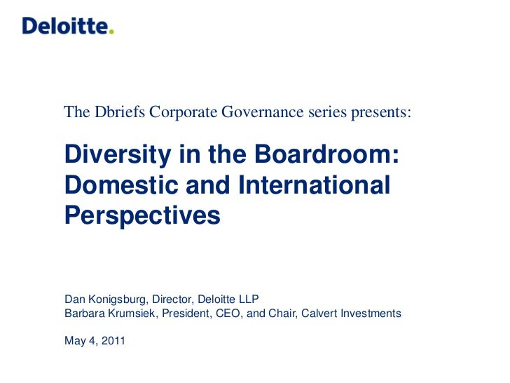The Dbriefs Corporate Governance series presents:Diversity in the Boardroom:Domestic and InternationalPerspectivesDan Koni...