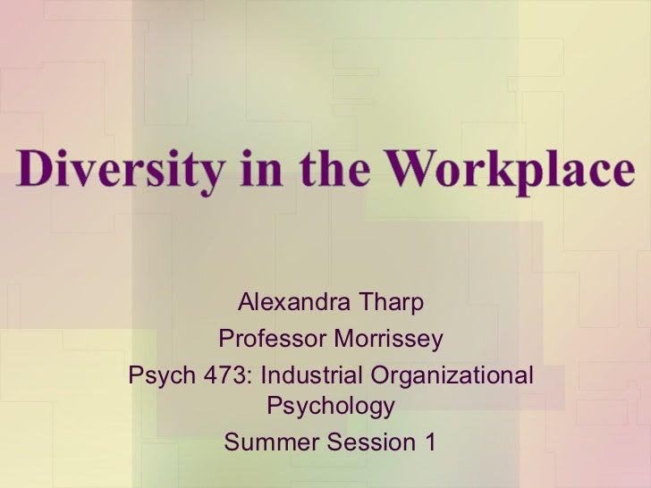 Alexandra Tharp Professor Morrissey Psych 473: Industrial Organizational Psychology Summer Session 1