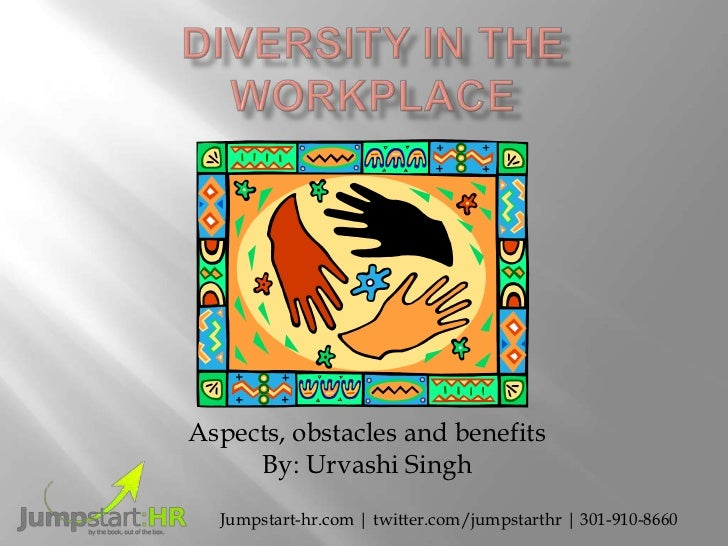 Diversity in the Workplace: Aspects, obstacles and benefits