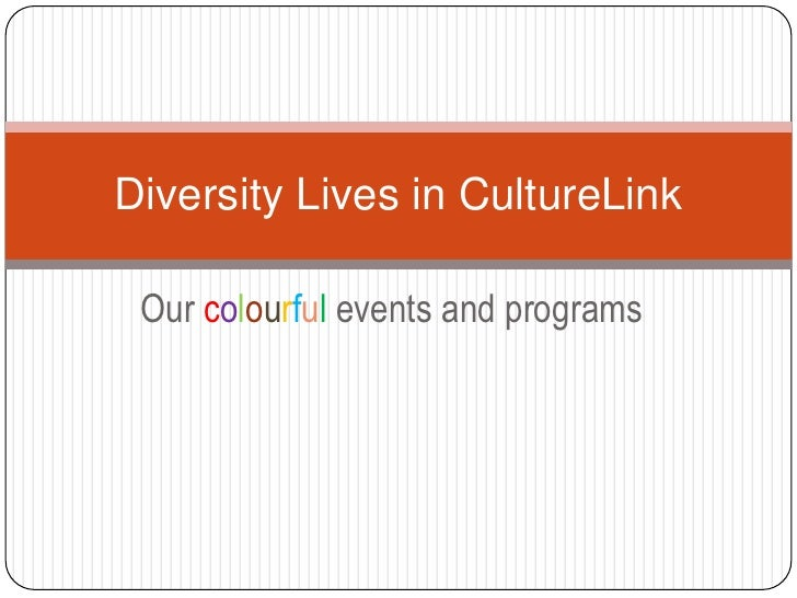 Our colourful events and programs<br />Diversity Lives in CultureLink<br />
