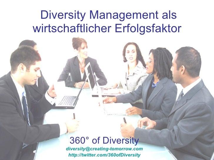 Diversity Management als wirtschaftlicher Erfolgsfaktor   360° of Diversity [email_address] http://twitter.com/360ofDivers...
