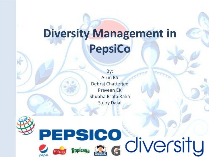 Diversity Management in         PepsiCo                By:             Arun BS         Debraj Chatterjee           Praveen...