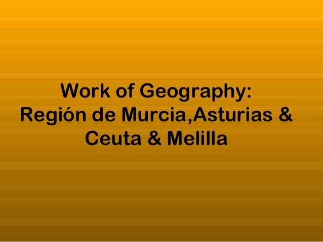 Work of Geography:Región de Murcia,Asturias &      Ceuta & Melilla