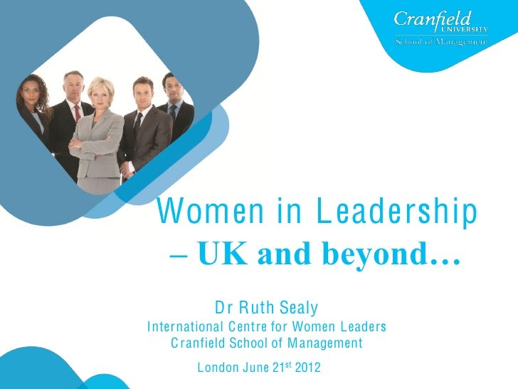 Women in L eadership – UKandbeyond…           D r Ruth SealyInternational C entre for Women L eaders    C ranfield Schoo...