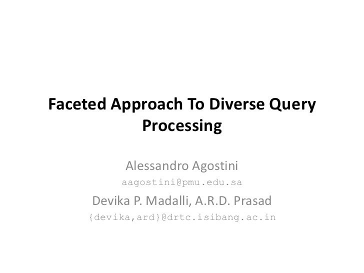 Faceted Approach To Diverse Query           Processing          Alessandro Agostini          aagostini@pmu.edu.sa     Devi...