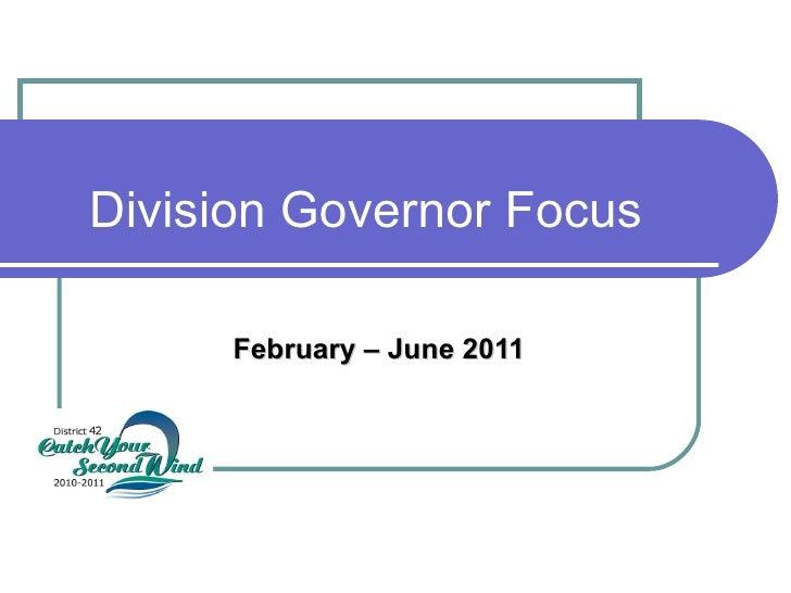 Division Governor Focus February – June 2011