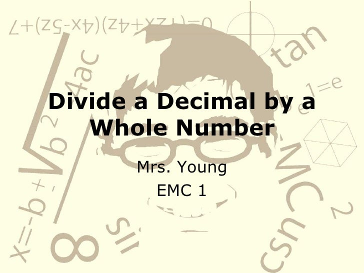 Divide a Decimal by a Whole Number Mrs. Young EMC 1