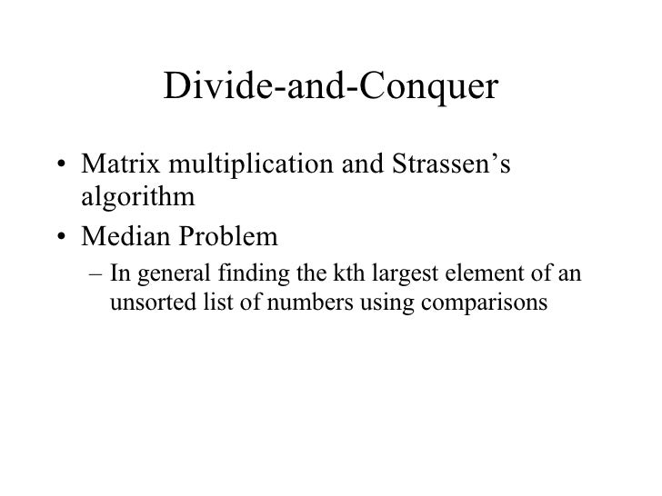Divide-and-Conquer <ul><li>Matrix multiplication and Strassen's algorithm </li></ul><ul><li>Median Problem </li></ul><ul><...