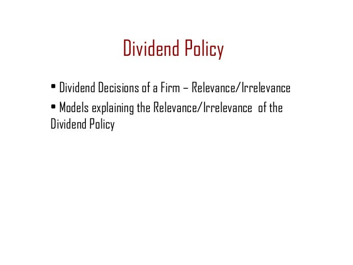 Dividend Policy• Dividend Decisions of a Firm – Relevance/Irrelevance• Models explaining the Relevance/Irrelevance of theD...
