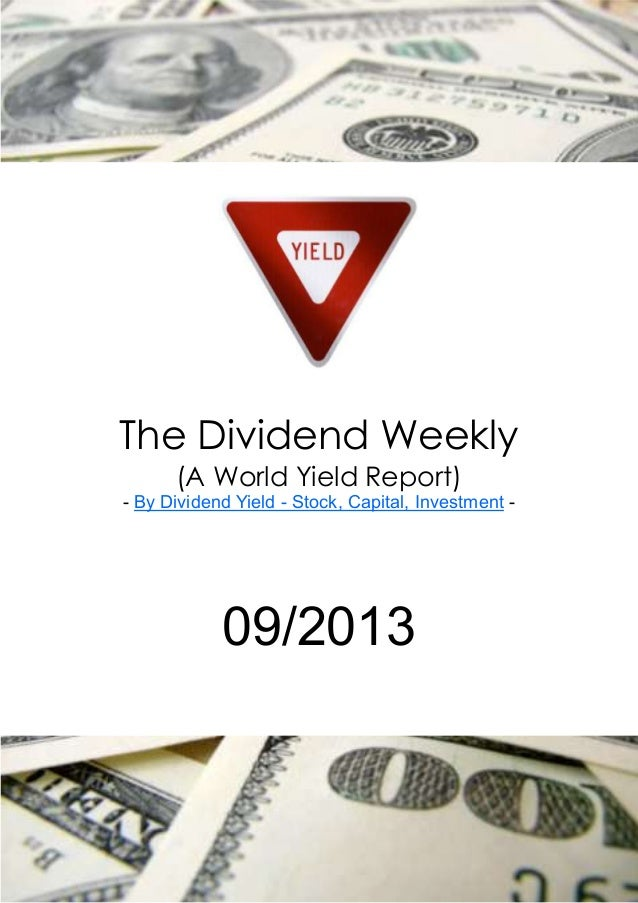 The Dividend Weekly      (A World Yield Report)- By Dividend Yield - Stock, Capital, Investment -            09/2013